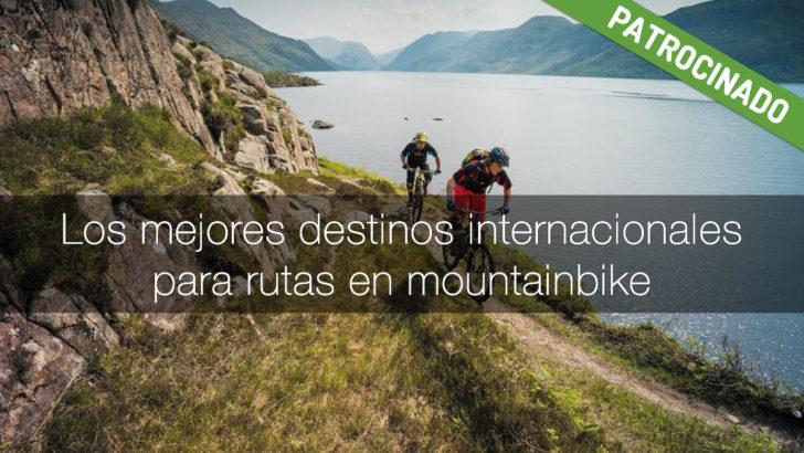 Los mejores destinos internacionales para rutas en Mountain Bike