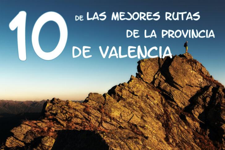 Las 10 rutas de senderismo más bonitas de la provincia de Valencia
